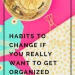 Habits you must change if you really want to get organized!