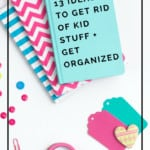 13 ideas of ways to get kid clutter out of your home for good so you can finally get organized!