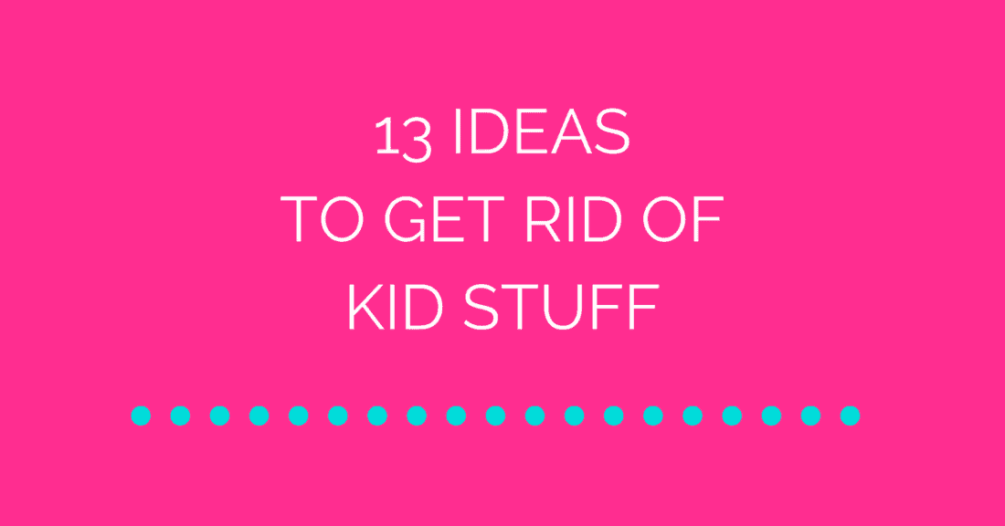13 Ideas to Get Rid of Kid Clutter to Get Organized