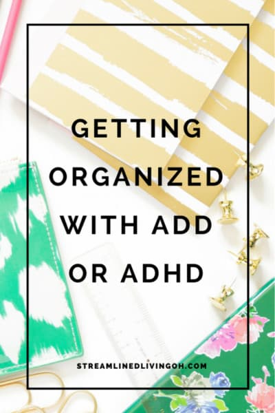 How to get organized with ADD / ADHD