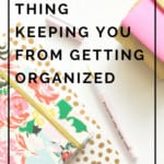 Trying to get organized, but you can't? There 's a good reason for it and you can't beat it and finally get organized!