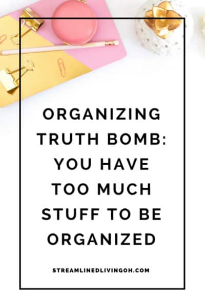 The truth behind why you can't get organized is simple. You have too much stuff! Learn what that may be and discover the steps to take to move forward.