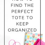 How to find the perfect tote that'll keep you perfectly organized! Quite buying random totes that don't work out and just end up as clutter and wasted money!