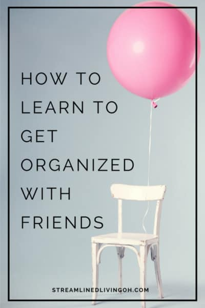Everything is better with friends, even learning how to get organized! Instead of hosting another party where your friends have to buy stuff, why not learn how to get organized as a group? It's fun and there's guaranteed laughs!