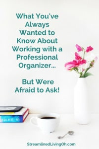 what you've always wanted to know about working with a professional organizer, but were afraid to ask