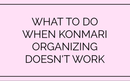 What to do when KonMari Organizing Doesn't work