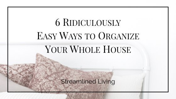 6 easy ways to organize your whole home