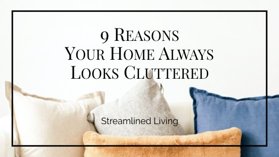 9 Reasons Why Your Home Always Looks Cluttered